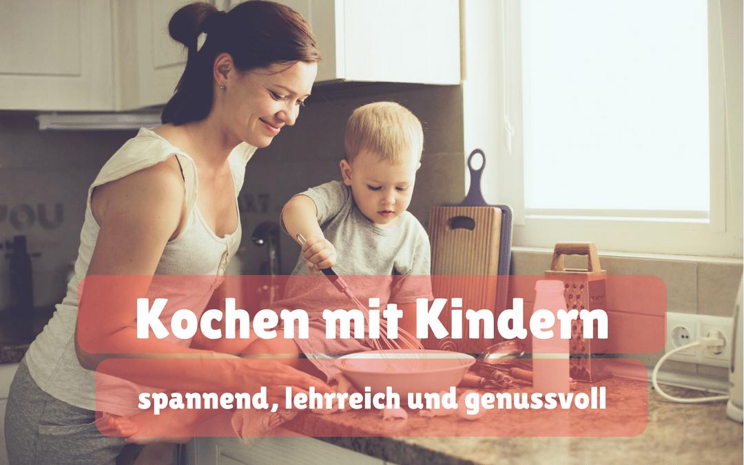 Kochen mit Kindern – spannend, lehrreich und genussvoll