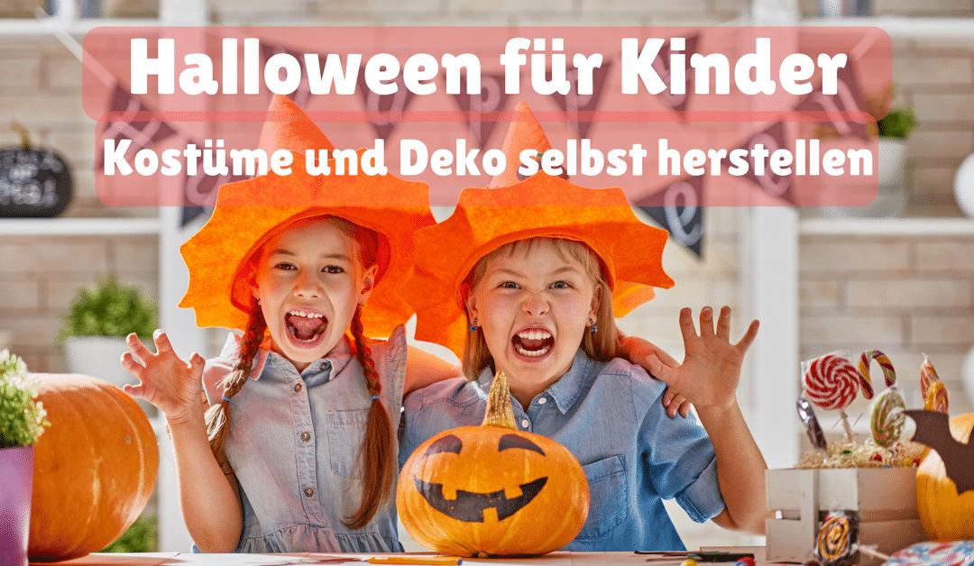 Halloween mit Kindern feiern – Kostüme und Deko selbst herstellen