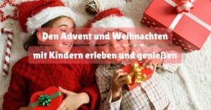 Den Advent und Weihnachten mit Kindern erleben und genießen