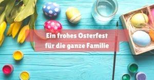 Ein frohes Osterfest für die ganze Familie